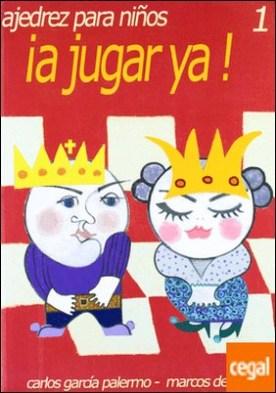 A JUGAR YA! 1 (AJEDREZ PARA NIÑOS) . Ajedrez para Niños 1 por GARCIA,C.