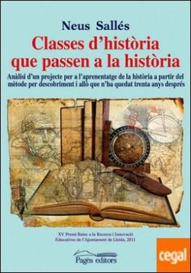 Classes d'història que passen a la història . Anàlisi d'un projecte per a l'aprenentatge de la història a partir del mètode per descobriment i allò que n'ha quedat trenta anys després por Sallés Tenas, Neus PDF