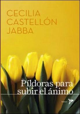 Píldoras para subir el ánimo por Cecilia María Castellón Jabba PDF
