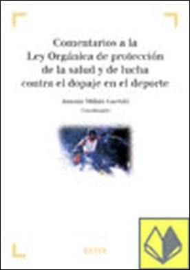Comentarios a la Ley Orgánica de Protección de la Salud y de la Lucha contra el Dopaje en el Deporte . Colección 'Derecho y Deporte' dirigida por A. Millán Garrido por Millán Garrido, A. (Coord.)