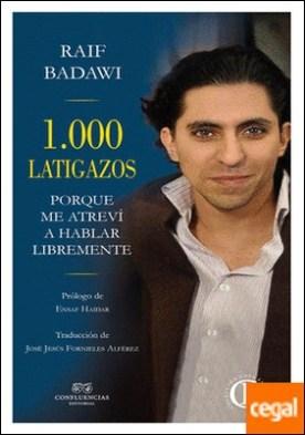 1000 latigazos . Porque me atreví a hablar libremente por Badawi, Raif PDF