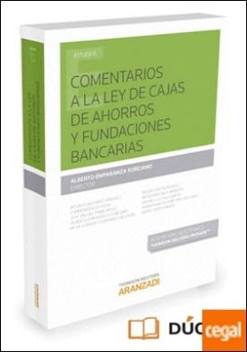 Comentarios a la ley de cajas de ahorros y fundaciones bancarias (Papel + e-book)