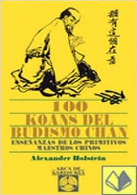 100 Koans del Budismo Chan . Enseñanzas de los primitivos maestros chinos