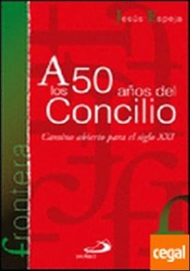 A los 50 años del Concilio . camino abierto para el siglo XXI