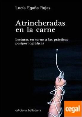 ATRINCHERADAS EN LA CARNE . Lecturas en torno a las prácticas postpornográficas