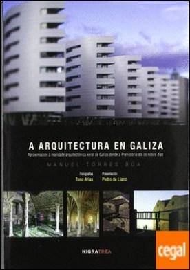 A arquitectura en Galiza . Aproximación á realidade arquitectónica xeral de Galiza dende a Prehistoria ata os nosos días