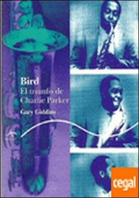 Bird . El triunfo de Charlie Parker