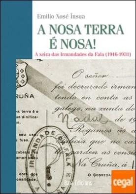 A nosa Terra é nosa! . A xeira das Irmandades da Fala (1916-1931) por Insua López, Emilio Xosé