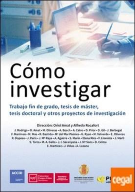 Cómo investigar . Trabajo fin de grado, tesis de máster, tesis doctoral y otros proyectos de investigación