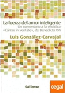 061 - La fuerza del amor inteligente. Un comentario a la encíclica «Caritas in veritate», de Benedicto XVI. . Un comentario a la encíclica