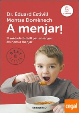 A menjar! . Mètode Estivill per ensenyar a menjar por Estivill, Eduard PDF