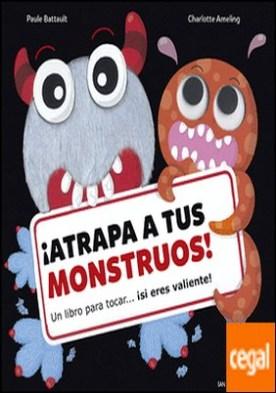 ¡Atrapa tus monstruos! . Un libro para tocar...¡si eres valiente!