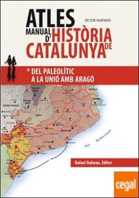 Atles Manual d'Història de Catalunya . Del paleolític a la unió amb Aragó