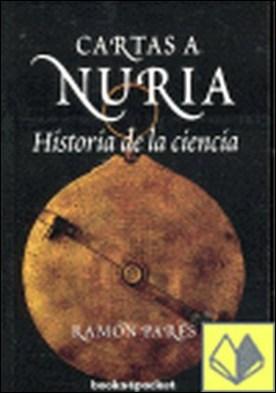 Cartas a Nuria . Historia de la Ciencia por Parés, Ramón