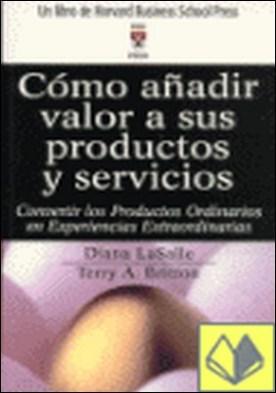 Cómo añadir valor a sus productos y servicios . CONVERTIR LOS PRODUCTOS ORDINARIOS EN EXPERIENCIAS EXTRAORDINARIA