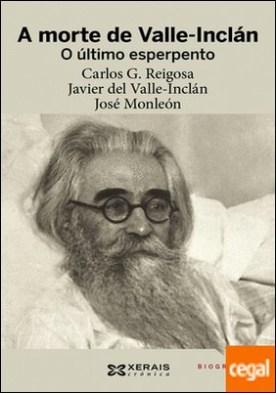 A morte de Valle-Inclán . O último esperpento por Reigosa, Carlos G. PDF