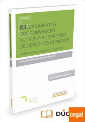 83 Argumentos que convencen al Tribunal europeo de Derechos Humanos (Papel + e-book) . Jurisprudencia que afecta a España