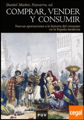 Comprar, vender y consumir . Nuevas aportaciones a la historia del consumo en la España moderna