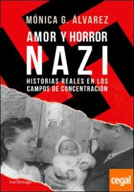 Amor y horror nazi . Historias reales de los campos de concentración