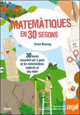 30 segons. Matemàtiques en 30 segons . 30 temes fascinants per a genis de les matemàtiques, explicats en mig minut