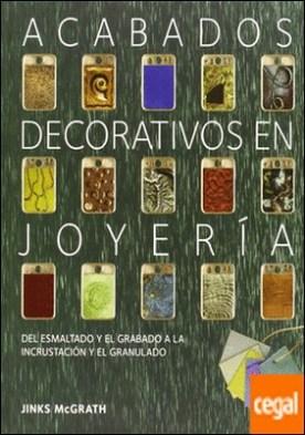 Acabados decorativos en joyería . Del esmaltado y el grabado a la incrustación y el granulado