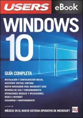 Windows 10 - La guía completa: Iníciese en el nuevo sistema operativo de Microsoft.