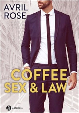 Coffee, Sex and Law – Enemigos ó amantes por Avril Rose PDF