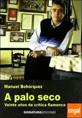 A palo seco. Veinte años de crítica flamenca . 20 Años de crítica flamenca por Bohórquez Casado, Manuel