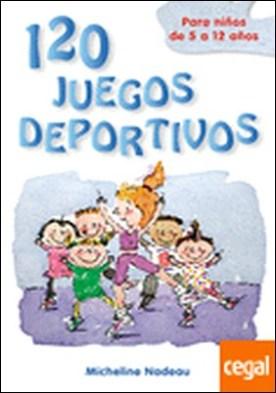 120 JUEGOS DEPORTIVOS PARA NIÑOS . Para niños de 5 a 12 años