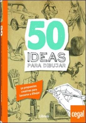 50 Ideas para dibujar . 50 propuestas creativas para lanzarse a dibujar