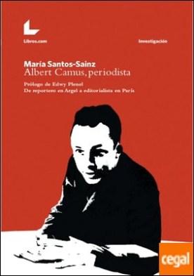 ALBERT CAMPUS, PERIODISTA . DE REPORTERO EN ARGEL A EDITORIALISTA EN PARÍS