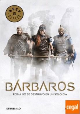 Bárbaros . De los púnicos a los godos: las luchas contra el Imperio Romano.