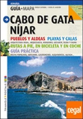 Cabo de Gata - Níjar . Pueblos y aldeas, playas y calas, rutas a pié, en bicicleta y en coche, guía prá