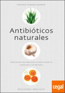 Antibióticos naturales . ALTERNATIVAS NATURALES PARA COMBATIR BACTERIAS RESISTENTES A LOS FARMACOS