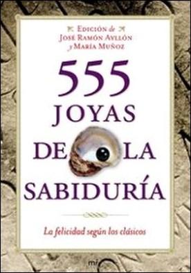 555 joyas de la sabiduría. La felicidad según los clásicos