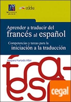 Aprender a traducir del francés al español. . Competencias y tareas para la iniciación a la traducción.