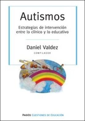 Autismos. Estrategias de intervención entre lo clínici y lo educativo. Autismos. Estrategias de intervención entre lo clínici y lo educativo