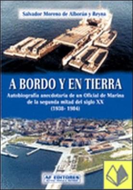 A bordo y en tierra . autobiografía de un oficial de marina de la segunda mitad del siglo XX por Salvador Moreno de Alborán y Reyna PDF