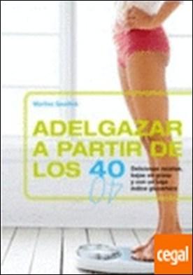 ADELGAZAR A PARTIR DE LOS 40 . Deliciosas recetas, bajas en grasa y con un bajo índice glucémic