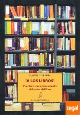 ¡A los libros! . (25 entrevistas a profesionales del sector del libro)