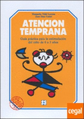 Atencion temprana . Guia práctica para la estimulación del niño de 0 a 3 años