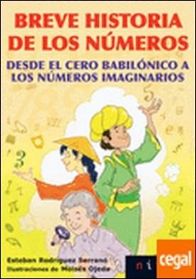 Breve historia de los números . Desde el cero babilónico a los números imaginarios