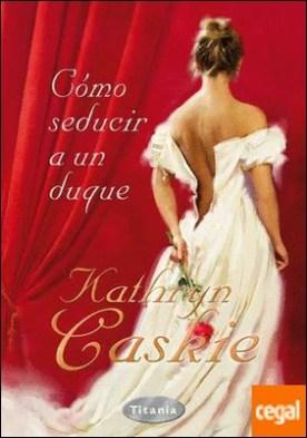 Cómo seducir a un duque por Caskie, Kathryn