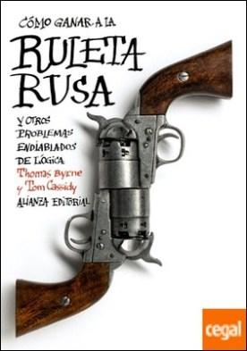 Cómo ganar a la ruleta rusa y otros problemas endiablados de lógica