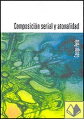 COMPOSICIÓN SERIAL Y ATONALIDADUna introducción a la música de Schönberg, Berg y Webern . una instroducción a la música de Schönberg, Berg y Webern