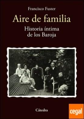 Aire de familia . Historia íntima de los Baroja