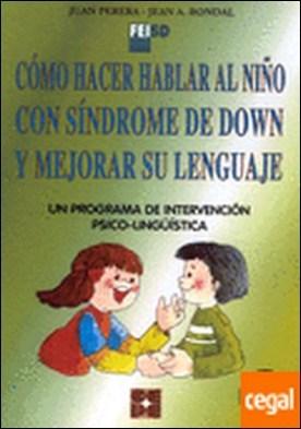 Cómo hacer hablar al niño con síndrome de Down y mejorar su lenguaje . Un programa de intervención psico-lingüística