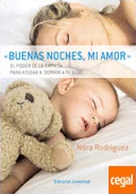 Buenas noches, mi amor . El poder de la empatía para dormir a tu bebé