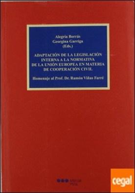Adaptación de la legislación interna a la Normativa de la Unión Europea en materia de cooperación civil . Homenaje al Prof. Dr. Ramón Viñas Farré por Borrás Rodríguez, Alegría
