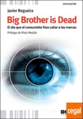 Big brother is dead . el día que el consumidor hizo callar a las marcas
